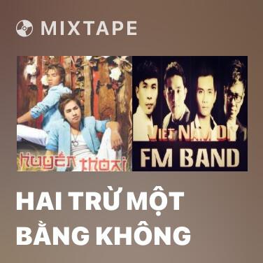 Mixtape Hai Trừ Một Bằng Không - Various Artists