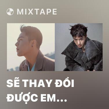 Mixtape Sẽ Thay Đổi Được Em (Từng Có Người Yêu Tôi Như Sinh Mệnh OST)