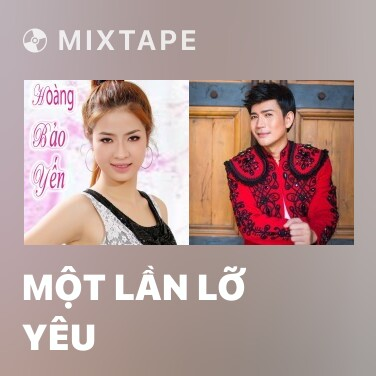 Mixtape Một Lần Lỡ Yêu - Various Artists