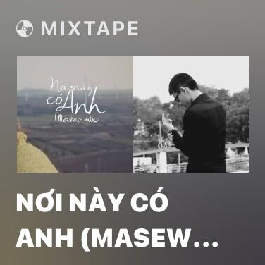 Mixtape Nơi Này Có Anh (Masew Bootleg) - Various Artists