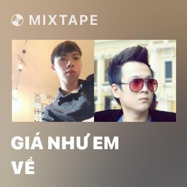 Mixtape Giá Như Em Về - Various Artists