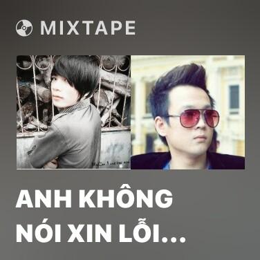 Mixtape Anh Không Nói Xin Lỗi . . . Vì - Various Artists