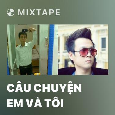 Mixtape Câu Chuyện Em Và Tôi - Various Artists