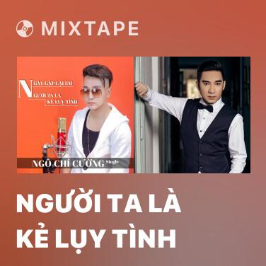 Mixtape Người Ta Là Kẻ Lụy Tình - Various Artists