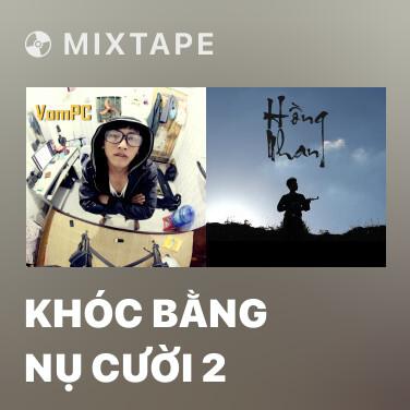 Mixtape Khóc Bằng Nụ Cười 2 - Various Artists