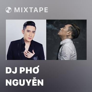 Mixtape DJ Phơ Nguyễn - Various Artists