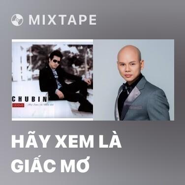 Mixtape Hãy Xem Là Giấc Mơ - Various Artists