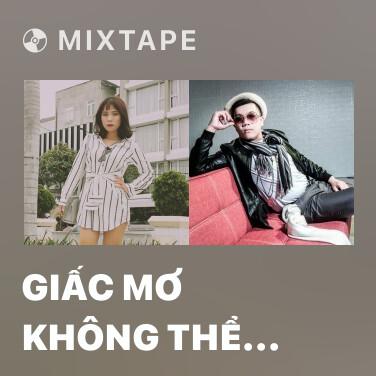 Mixtape Giấc Mơ Không Thể Đánh Thức - Various Artists