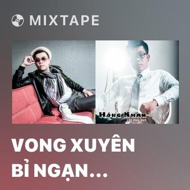 Mixtape Vong Xuyên Bỉ Ngạn (Remix) - Various Artists