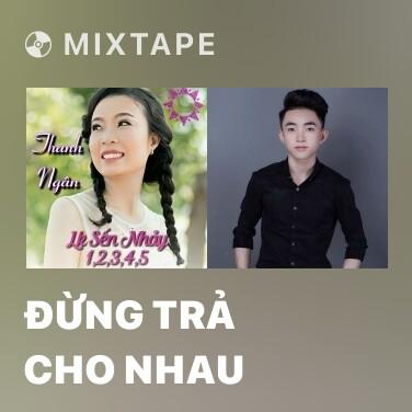 Mixtape Đừng Trả Cho Nhau - Various Artists