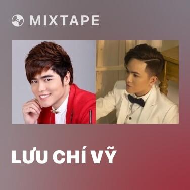 Mixtape Lưu Chí Vỹ