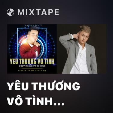 Mixtape Yêu Thương Vô Tình (Remix New Version) - Various Artists