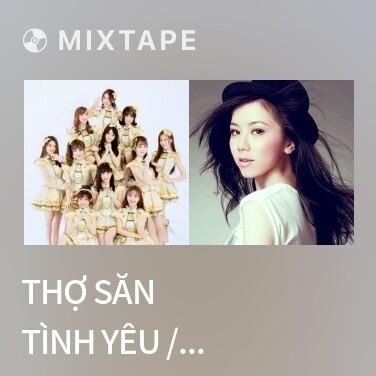 Mixtape Thợ Săn Tình Yêu / 爱情猎手 - Various Artists