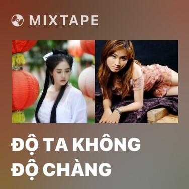 Mixtape Độ Ta Không Độ Chàng - Various Artists
