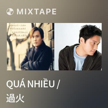 Mixtape Quá Nhiều / 過火 - Various Artists
