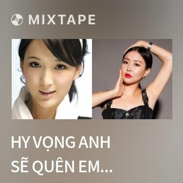 Mixtape Hy Vọng Anh Sẽ Quên Em / 希望你忘了我 - Various Artists