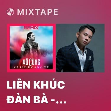 Mixtape Liên Khúc Đàn Bà - Đêm Vũ Trường (Remix) - Various Artists