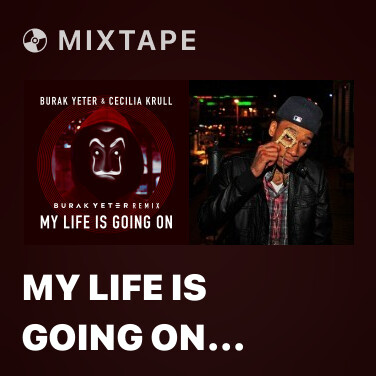 Mixtape My Life Is Going On (Burak Yeter Remix) - Various Artists