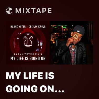 Mixtape My Life Is Going On (Burak Yeter Remix)