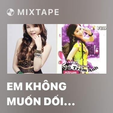 Mixtape Em Không Muốn Dối Gian Tình Anh - Various Artists