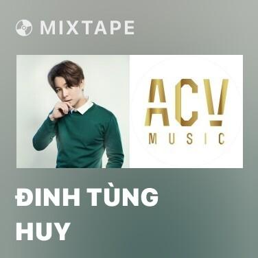 Mixtape Đinh Tùng Huy - Various Artists