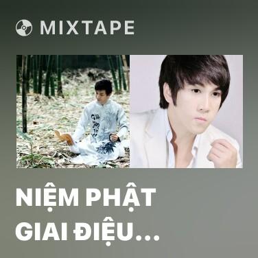 Mixtape Niệm Phật Giai Điệu Chú Đại Bi - Various Artists