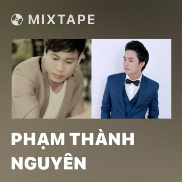 Mixtape Phạm Thành Nguyên - Various Artists