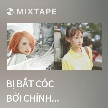 Mixtape Bị Bắt Cóc Bởi Chính Mình / 被自己绑架 - Various Artists