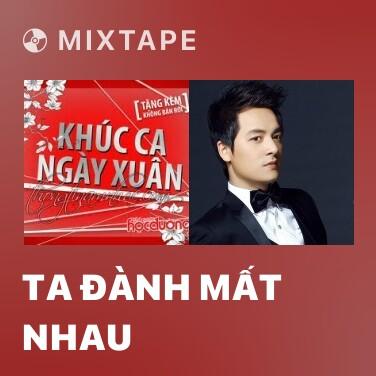 Mixtape Ta Đành Mất Nhau - Various Artists
