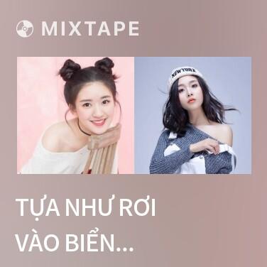 Mixtape Tựa Như Rơi Vào Biển Tình / 好像掉進愛情海裡 - Various Artists