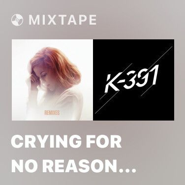Mixtape Crying for No Reason (Infinity Ink Remix) - Various Artists