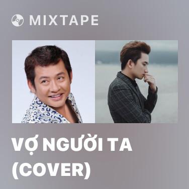 Mixtape Vợ Người Ta (Cover) - Various Artists