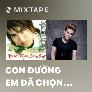 Mixtape Con Đường Em Đã Chọn Không Có Anh - Various Artists