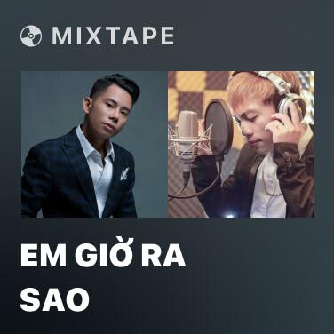 Mixtape Em Giờ Ra Sao - Various Artists