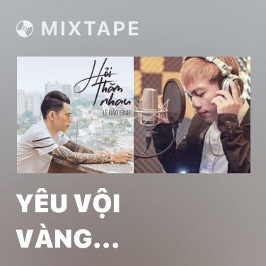 Mixtape Yêu Vội Vàng (Remix) - Various Artists