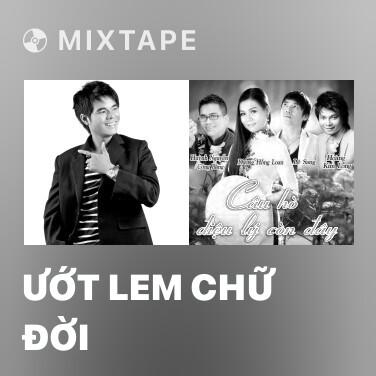 Mixtape Ướt Lem Chữ Đời - Various Artists