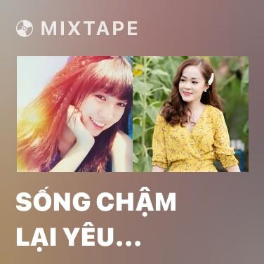Mixtape Sống Chậm Lại Yêu Thương Khác Đi (Cover) - Various Artists