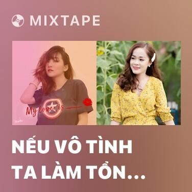 Mixtape Nếu Vô Tình Ta Làm Tổn Thương Nhau (Cover) - Various Artists