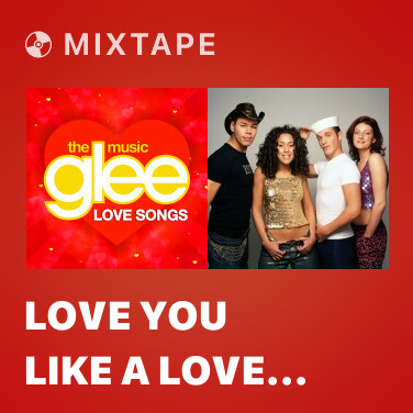 Mixtape Love You Like A Love Song (Glee Cast Version) - Various Artists