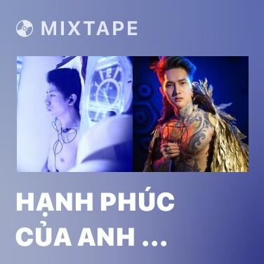 Mixtape Hạnh Phúc Của Anh ... Là Chính Em - Various Artists