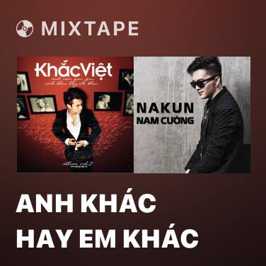 Mixtape Anh Khác Hay Em Khác - Various Artists