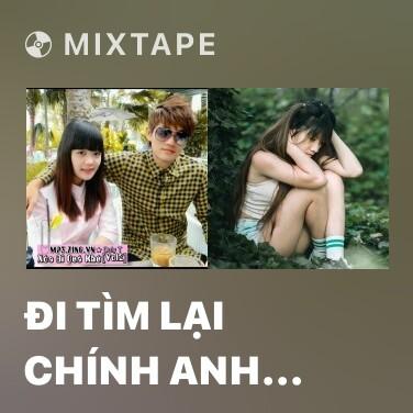 Mixtape Đi Tìm Lại Chính Anh Part 4