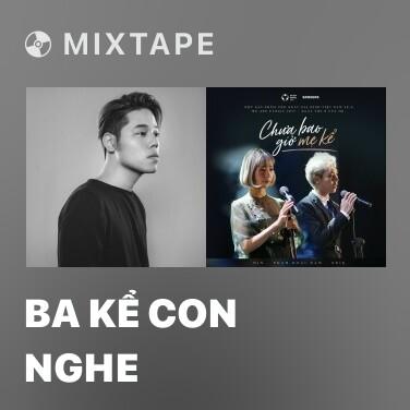 Mixtape Ba Kể Con Nghe - Various Artists