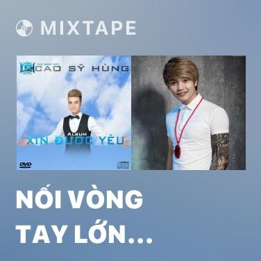 Mixtape Nối Vòng Tay Lớn (Remix) - Various Artists