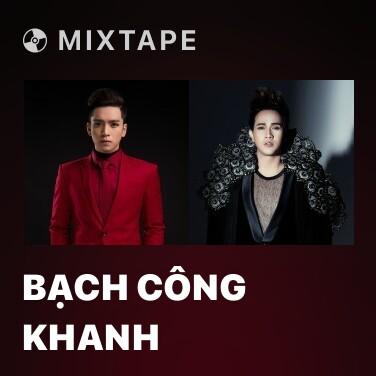 Mixtape Bạch Công Khanh - Various Artists