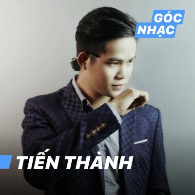 Góc nhạc Trương Tiến Thành - Tiến Thành