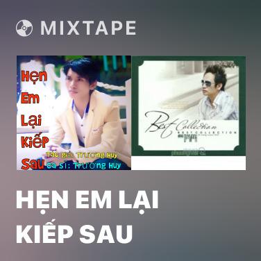 Mixtape Hẹn Em Lại Kiếp Sau - Various Artists