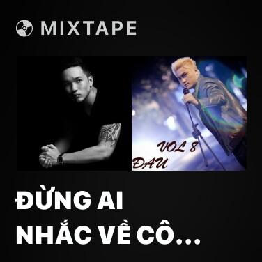 Mixtape Đừng Ai Nhắc Về Cô Ấy (Cover) - Various Artists
