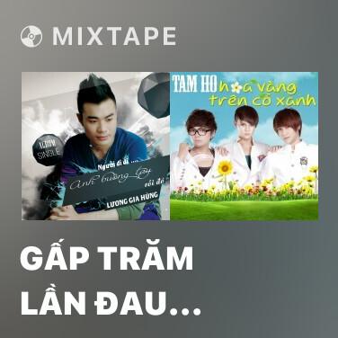 Mixtape Gấp Trăm Lần Đau (Remix) - Various Artists