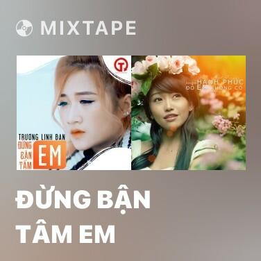 Mixtape Đừng Bận Tâm Em - Various Artists